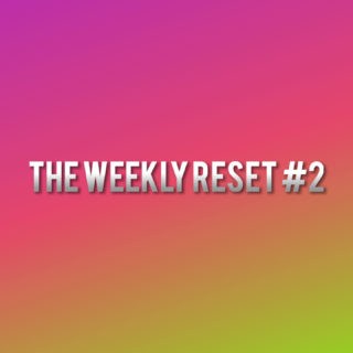 The Weekly Reset #2