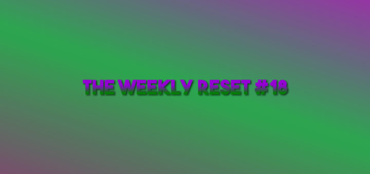 The Weekly Reset 18